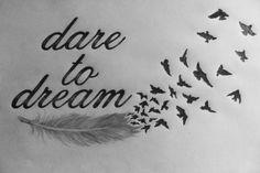 Dare to dream tattoo idea - http://www.beautifultattooideas.com/dare-dream-tattoo-idea/