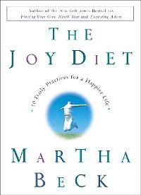 The Joy Diet: 10 Daily Practices For A Happier Life  by Martha Beck