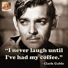 """I never laugh until I've had my coffee"" YankInAustralia #Coffee #Quote #ClarkGable"