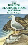 I love, love, love any of Thorton W. Burgess's books for children. They're AMAZING nature books. The animals talk, and as they're talking, your child is learning amazing facts about animals! Definitely read the Seashore book before and during a trip to the Beach! His other 2: Bird Book, Animal Book.