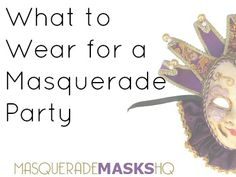 What to Wear for a Masquerade Party - http://www.masquerademaskshq.com.au/what-to-wear-for-a-masquerade-party/