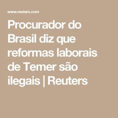 Procurador do Brasil diz que reformas laborais de Temer são ilegais    Reuters