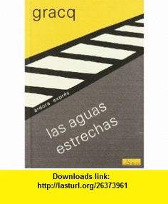 Las aguas estrechas (9788488020352) Julien Gracq , ISBN-10: 848802035X  , ISBN-13: 978-8488020352 ,  , tutorials , pdf , ebook , torrent , downloads , rapidshare , filesonic , hotfile , megaupload , fileserve