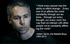 'A Beastie Boy's Surprising Legacy.' Nice article about some of the amazing work that Adam Yauch from the Beastie Boys did in his fight for human rights. Great Quotes, Quotes To Live By, Inspirational Quotes, Random Quotes, Awesome Quotes, Motivational Quotes, Life Quotes, Cool Words, Wise Words