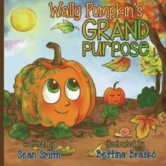 #Book Review of #WallyPumpkinsGrandPurpose from #ReadersFavorite - https://readersfavorite.com/book-review/wally-pumpkins-grand-purpose  Reviewed by Jessyca Garcia for Readers' Favorite  Wally Pumpkin's Grand Purpose by Sean Smith is a story about not giving up on your dreams. It is also a story that lets kids know that it is okay to be different. Wally Pumpkin is excited because Fall is finally here. He cannot wait to be chosen for either a pumpkin pie, a show pumpkin or ...