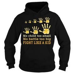 No Child Too Small No Battle Too Big Fight Like A Kid Childhood Cancer Awareness T-Shirt
