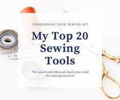 Get a list of the top 20 usual and UNusual tools I cannot live without! #sewing #sewinglessons #beginningsewing #sewingroom