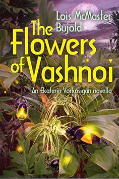 The Flowers of Vashnoi: Vorkosigan Saga by Lois McMaster ... https://www.amazon.ca/dp/B07D4M7N3L/ref=cm_sw_r_pi_dp_U_x_diZcBb3YF316Y