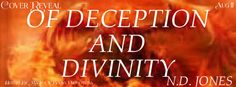 OF DECEPTION AND DIVINITY Death and Destiny Trilogy Book 3 by N.D. Jones  Genre: Paranormal Romance  Cover Designer: Jesh Designs  The arrival of a new enemy. The start of a greater battle. A destiny to be defended.  A mighty war waged every 500 years has