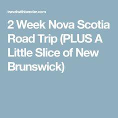 2 Week Nova Scotia Road Trip (PLUS A Little Slice of New Brunswick)