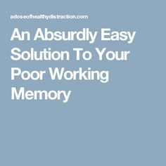An Absurdly Easy Solution To Your Poor Working Memory