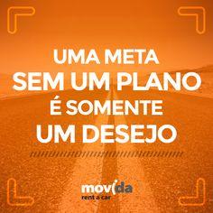 Faça planos para alcançar todos os seus objetivos!  E se precisar, conte com a #MovidaRentACar!