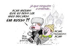 Dilma na Russia... Deve discursar em russo, em grego, em japonês… menos em dilmês.