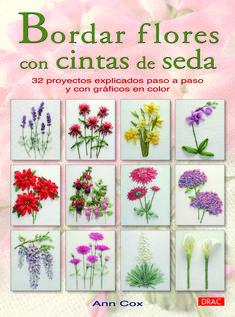 Bordar flores con cintas de seda : 32 proyectos explicados paso a paso y con gráficos en color / Ann Cox