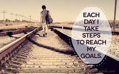 Take steps to reach your goals.
