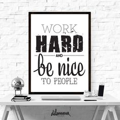 Work hard and be nice to people print art, motivational poster, inspirational quote, typography poster, wall decor, black & white poster
