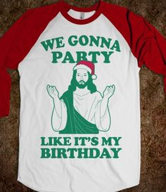 We Gonna Party Like it's My Birthday (jesus) - Christmas Cheer Up in Here - Skreened T-shirts, Organic Shirts, Hoodies, Kids Tees, Baby One-Pieces and Tote Bags Custom T-Shirts, Organic Shirts, Hoodies, Novelty Gifts, Kids Apparel, Baby One-Pieces | Skreened - Ethical Custom Apparel