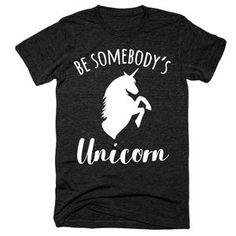 Be somebody's unicorn t-shirt