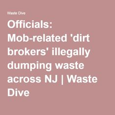 Officials: Mob-related 'dirt brokers' illegally dumping waste across NJ | Waste Dive