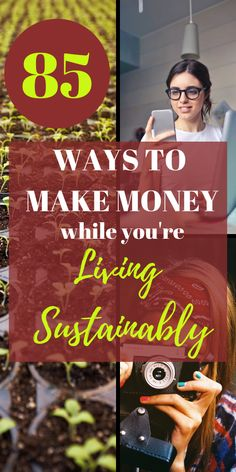 You can make good money by taking advantage of what's available to you as someone who lives a sustainable lifestyle!  Check out all 85 ways!