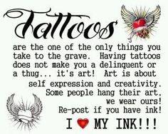 Tatuagens são a uma das únicas coisas que você leva para o túmulo. Tendo tatuagem não faz de você um delinquente (...) ... é arte! Arte é sobre a auto-expressão e criatividade. Algumas pessoas penduram sua arte, nós usamos a nossa!