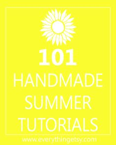 101 Handmade Tutorials for Summer at www.EverythingEtsy.com