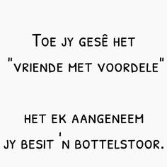 "Toe jy gesê het ""vriende met voordele""  Het ek aangeneem jy besit 'n bottelstoor. Afrikaanse Quotes, Quotes And Notes, True Words, Qoutes, Poems, Bath Girls, Humor, Sayings, Funny"