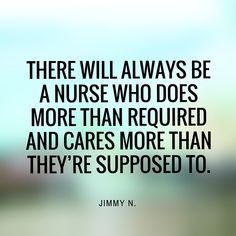 """There will always be a nurse who does more than required and cares more than they're supposed to."""
