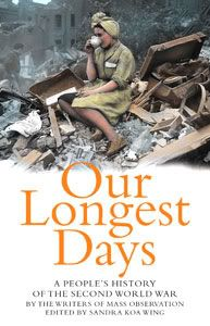 Our Longest Days: A People's History of the Second World War edited by Sandra Koa Wing
