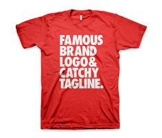 Famous Brand Tee  ::  famous brand logo and catchy tagline ( http://shop.uncovet.com/famous-brand-tee?ref=hardpin_type129#utm_campaign=type129_medium=HardPin_source=Pinterest )