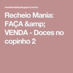 Recheio Mania: FAÇA & VENDA - Doces no copinho 2