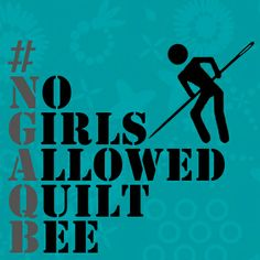 Molli Sparkles: No Girls Allowed Quilt Bee - #NGAQB--is there a No Men Allowed Quilt Bee?