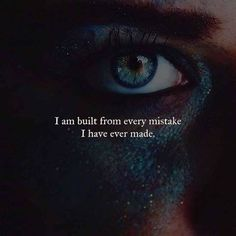 I, just like everyone else, am a product of my mistakes!