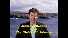 Daniel O'Donnell | Daniel O'Donnell - The Fields Of Athenry - YouTube