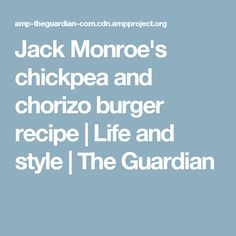 Jack Monroe's chickpea and chorizo burger recipe | Life and style | The Guardian