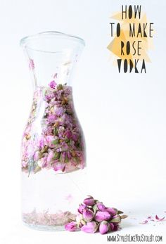 A Whole Lotta Rosy; How To Infuse Vodka With Rose | Style It Like You Stole It