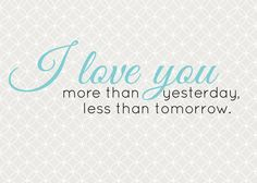 I Love You More Than Yesterday , Less Than Tomorrow (free printable by Landee See Landee Do)