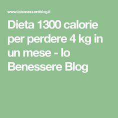 Dieta 1300 calorie per perdere 4 kg in un mese - Io Benessere Blog