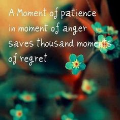 """A moment of patience in a moment of anger…"" ~ ancient proverb"