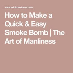 How to Make a Quick & Easy Smoke Bomb | The Art of Manliness