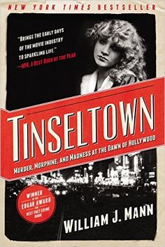 Tinseltown: Murder, Morphine, and Madness at the Dawn of Hollywood: William J. Mann: 9780062242198: Amazon.com: Books