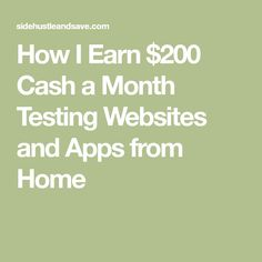 How I Earn $200 Cash a Month Testing Websites and Apps from Home