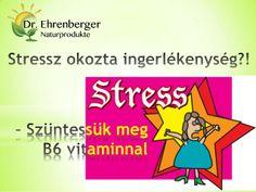 Stressz okozta ingerlékenység – szüntessük meg B6 vitaminnal by SeresBim via slideshare  http://www.dr-ehrenberger.hu/stressz_okozta_ingerlekenyseg_szuntessuk_meg_b6_vitaminnal/