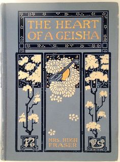 The Heart of a Geisha by Mrs. Hugh Fraser New York & London G. P. Putnam's Sons 1908 binding design by R. Weir Couch