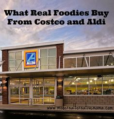 Foodies can buy at costco and aldi two of my favorite stores more