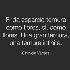 Frases de Chavela Vargas Ternura, una gran ternura infinita