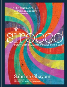 The deservedly best-selling Persiana showed Sabrina Ghayour's incredible flair for making the exotic accessible, and she's pulled off the same trick in Sirocco.