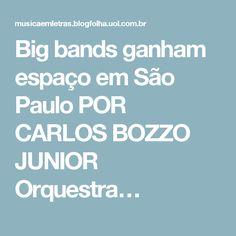 Big bands ganham espaço em São Paulo POR CARLOS BOZZO JUNIOR  Orquestra…
