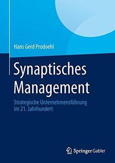 Download free Synaptisches Management: Strategische UnternehmensfÃhrung im 21. Jahrhundert (German Edition) pdf