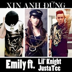 Xin Anh Đừng - LK ft. Emily ft. JustaTee